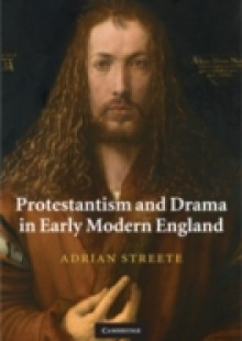 Обложка книги  - Protestantism and Drama in Early Modern England