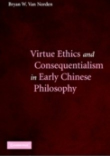 Обложка книги  - Virtue Ethics and Consequentialism in Early Chinese Philosophy