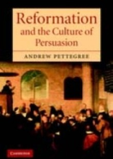 Обложка книги  - Reformation and the Culture of Persuasion