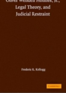 Обложка книги  - Oliver Wendell Holmes, Jr., Legal Theory, and Judicial Restraint