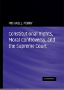Обложка книги  - Constitutional Rights, Moral Controversy, and the Supreme Court