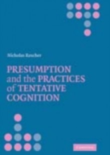 Обложка книги  - Presumption and the Practices of Tentative Cognition