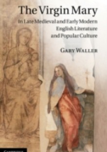 Обложка книги  - Virgin Mary in Late Medieval and Early Modern English Literature and Popular Culture