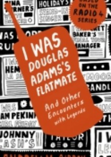 Обложка книги  - I Was Douglas Adams's Flatmate
