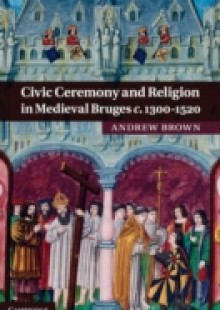 Обложка книги  - Civic Ceremony and Religion in Medieval Bruges c.1300-1520