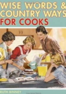 Обложка книги  - Wise Words and Country Ways for Cooks