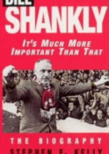 Обложка книги  - Bill Shankly: It's Much More Important Than That