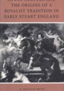 Обложка книги  - Court Culture and the Origins of a Royalist Tradition in Early Stuart England