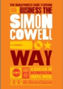 Обложка книги  - Unauthorized Guide to Doing Business the Simon Cowell Way