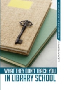 Обложка книги  - What They Don't Teach You in Library School