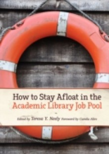 Обложка книги  - How to Stay Afloat in the Academic Library Job Pool