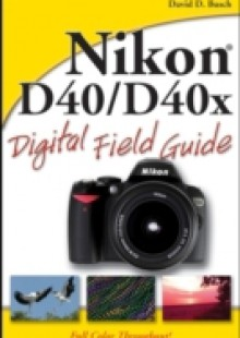 Обложка книги  - Nikon D40 / D40x Digital Field Guide