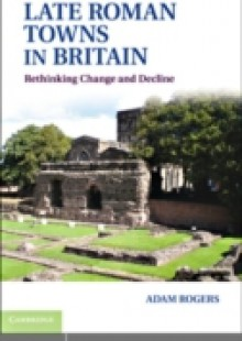 Обложка книги  - Late Roman Towns in Britain