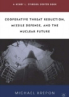 Обложка книги  - Cooperative Threat Reduction, Missile Defense and the Nuclear Future