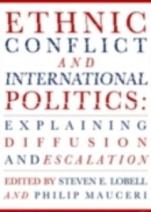 Обложка книги  - Ethnic Conflict and International Politics: Explaining Diffusion and Escalation