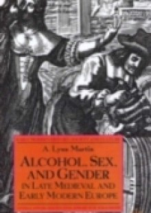Обложка книги  - Alcohol, Sex and Gender in Late Medieval and Early Modern Europe
