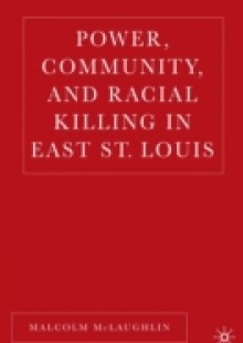 Обложка книги  - Power, Community, and Racial Killing in East St. Louis