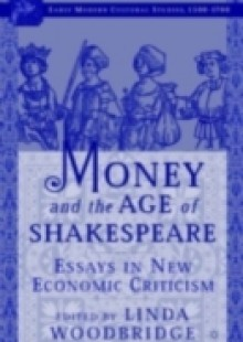Обложка книги  - Money and the Age of Shakespeare: Essays in New Economic Criticism