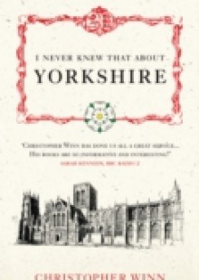 Обложка книги  - I Never Knew That About Yorkshire