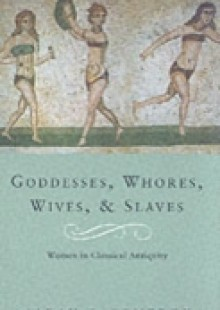 Обложка книги  - Goddesses, Whores, Wives And Slaves
