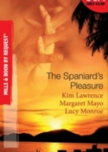 Обложка книги  - Spaniard's Pleasure: The Spaniard's Pregnancy Proposal / At the Spaniard's Convenience / Taken: the Spaniard's Virgin (Mills & Boon By Request)