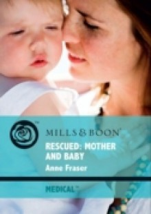 Обложка книги  - Rescued: Mother and Baby (Mills & Boon Medical)