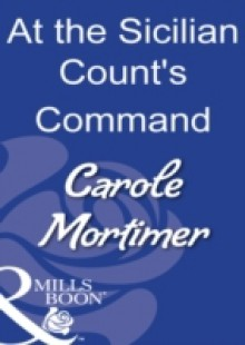 Обложка книги  - At the Sicilian Count's Command (Mills & Boon Modern)