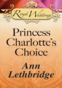 Обложка книги  - Princess Charlotte's Choice
