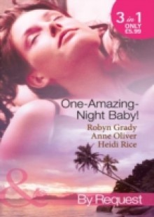 Обложка книги  - One-Amazing-Night Baby!: A Wild Night & A Marriage Ultimatum / Pregnant by the Playboy Tycoon / Pleasure, Pregnancy and a Proposition (Mills & Boon By Request)