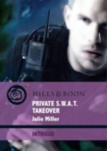 Обложка книги  - Private S.W.A.T. Takeover (Mills & Boon Intrigue) (The Precinct: Brotherhood of the Badge, Book 3)