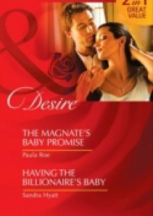 Обложка книги  - Magnate's Baby Promise / Having the Billionaire's Baby: The Magnate's Baby Promise / Having the Billionaire's Baby (Mills & Boon Desire)