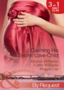 Обложка книги  - Claiming His Secret Love-Child: The Marciano Love-Child / The Italian Billionaire's Secret Love-Child / The Rich Man's Love-Child (Mills & Boon By Request)