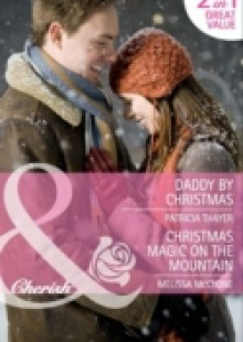 Обложка книги  - Daddy by Christmas / Christmas Magic on the Mountain: Daddy by Christmas / Christmas Magic on the Mountain (Mills & Boon Cherish)