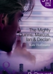 Обложка книги  - Mighty Quinns: Marcus, Ian & Declan: The Mighty Quinns: Marcus / The Mighty Quinns: Ian / The Mighty Quinns: Declan (Mills & Boon By Request)