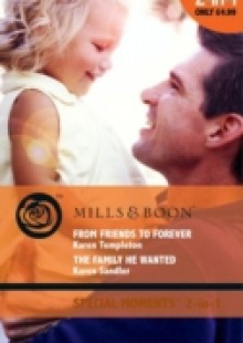 Обложка книги  - From Friends to Forever / The Family He Wanted