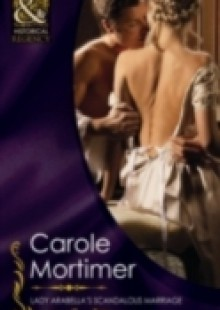 Обложка книги  - Lady Arabella's Scandalous Marriage (Mills & Boon Historical) (The Notorious St Claires, Book 4)