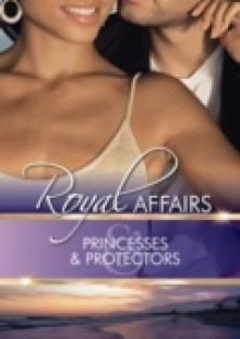 Обложка книги  - Royal Affairs: Princesses & Protectors