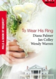 Обложка книги  - To Wear His Ring: Circle of Gold / Trophy Wives / Dakota Bride (Mills & Boon By Request)