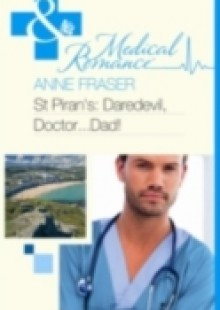 Обложка книги  - St Piran's: Daredevil, Doctor…Dad! (Mills & Boon Medical)