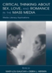 Обложка книги  - Critical Thinking About Sex, Love, and Romance in the Mass Media