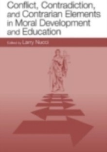 Обложка книги  - Conflict, Contradiction, and Contrarian Elements in Moral Development and Education