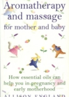 Обложка книги  - Aromatherapy And Massage For Mother And Baby