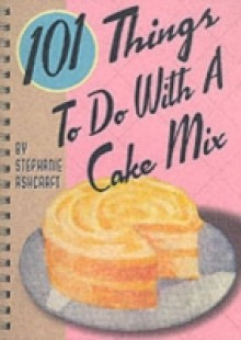Обложка книги  - 101 Things to Do with a Cake Mix