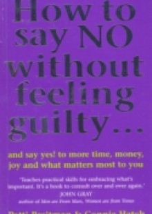 Обложка книги  - How To Say No Without Feeling Guilty …
