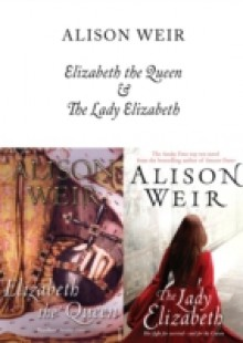 Обложка книги  - Elizabeth, The Queen and The Lady Elizabeth