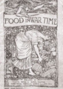 Обложка книги  - Food in War Time – Vegetarian Recipes for 100 Inexpensive Dishes: And Helpful Suggestions for Providing Two Course Dinners for Six People for One Shil