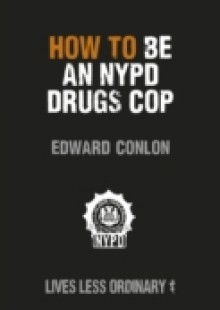Обложка книги  - How to Be an NYPD Drugs Cop
