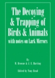 Обложка книги  - Decoying and Trapping of Birds and Animals – With Notes on Lark Mirrors