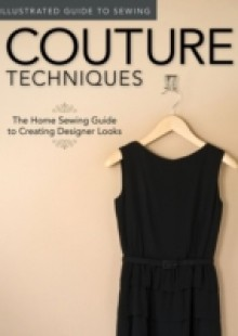 Обложка книги  - Illustrated Guide to Sewing: Couture Techniques