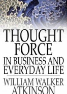 Обложка книги  - Thought Force In Business and Everyday Life